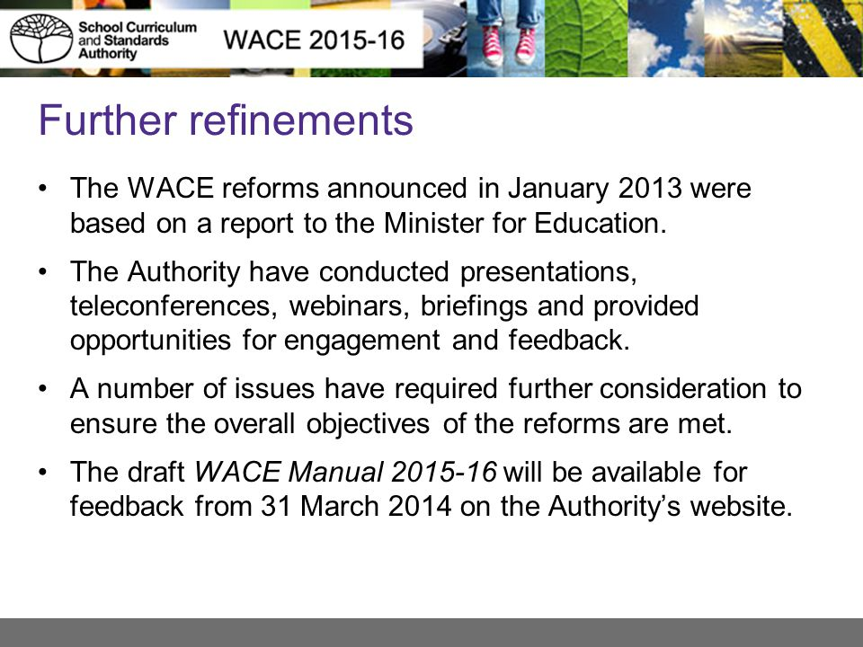Where to find this information The document titled Supplementary information to the report: the Western Australian Certificate of Education 2015 Responding and adapting (November 2013) is published on the Authority's website.