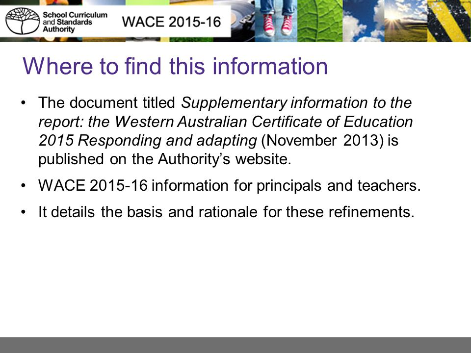 Where to find this information The document titled Supplementary information to the report: the Western Australian Certificate of Education 2015 Respo