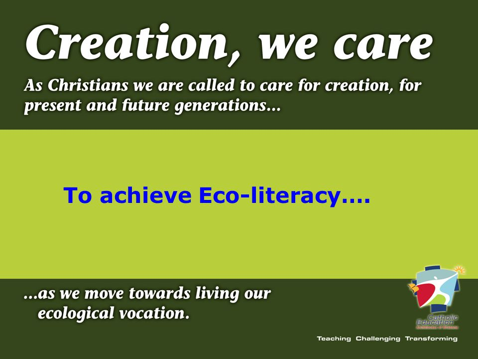 To achieve Eco-literacy….