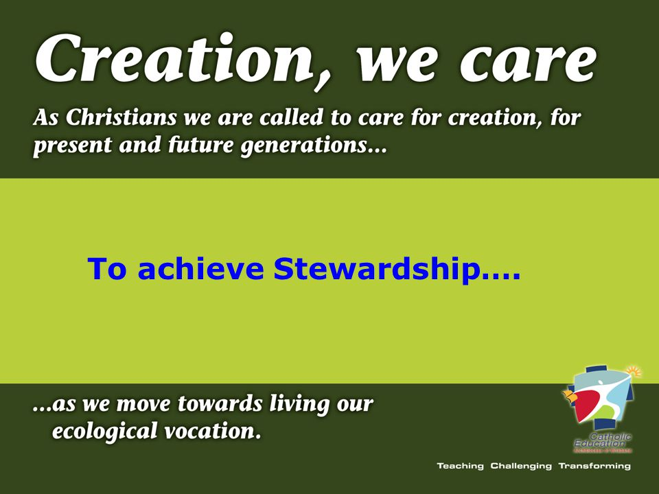 To achieve Stewardship….