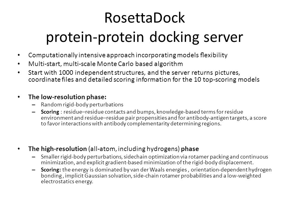 RosettaDock protein-protein docking server Computationally intensive approach incorporating models flexibility Multi-start, multi-scale Monte Carlo bas