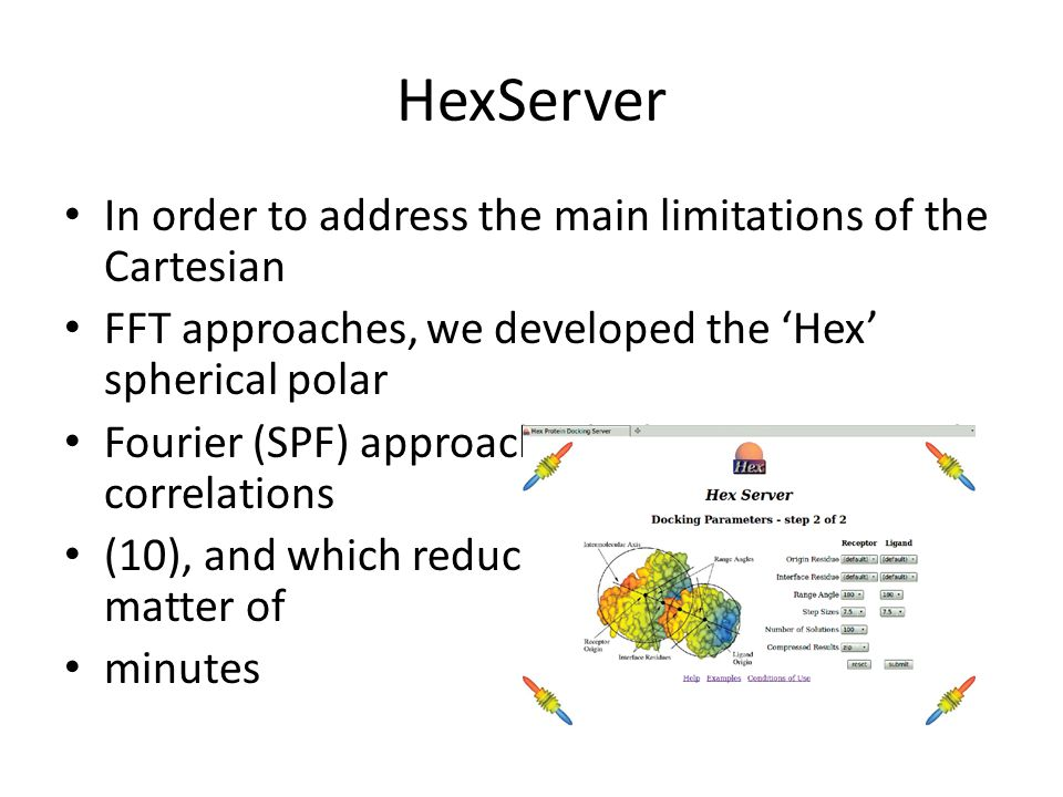 HexServer In order to address the main limitations of the Cartesian FFT approaches, we developed the 'Hex' spherical polar Fourier (SPF) approach whic