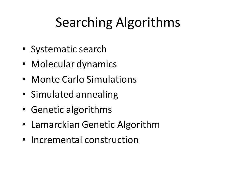 Searching Algorithms Systematic search Molecular dynamics Monte Carlo Simulations Simulated annealing Genetic algorithms Lamarckian Genetic Algorithm