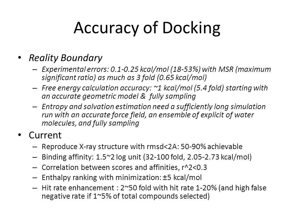 Accuracy of Docking Reality Boundary – Experimental errors: 0.1-0.25 kcal/mol (18-53%) with MSR (maximum significant ratio) as much as 3 fold (0.65 kc