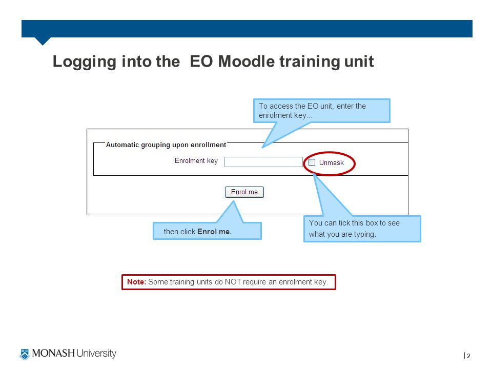 2 To access the EO unit, enter the enrolment key... You can tick this box to see what you are typing. Logging into the EO Moodle training unit...then