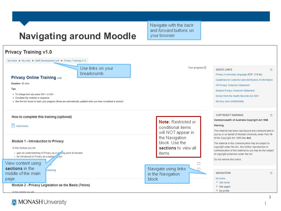 3 Navigating around Moodle View content using sections in the middle of the main page. Navigate with the back and forward buttons on your browser. Not