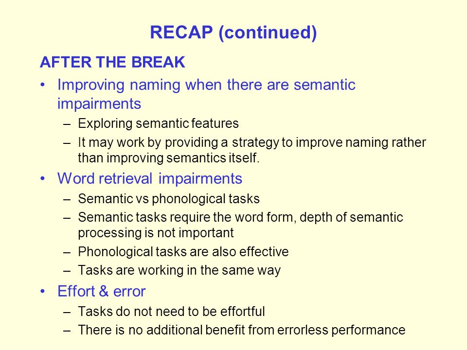 RECAP BEFORE THE BREAK Assessment of level of breakdown in word production Methodological issues in evaluating treatment