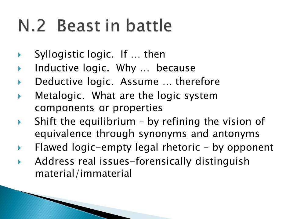  Syllogistic logic. If … then  Inductive logic. Why … because  Deductive logic. Assume … therefore  Metalogic. What are the logic system component