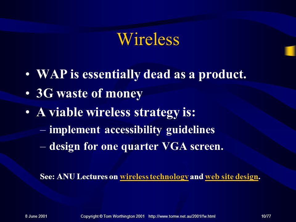 8 June 2001Copyright © Tom Worthington 2001 http://www.tomw.net.au/2001/fw.html10/77 Wireless WAP is essentially dead as a product.