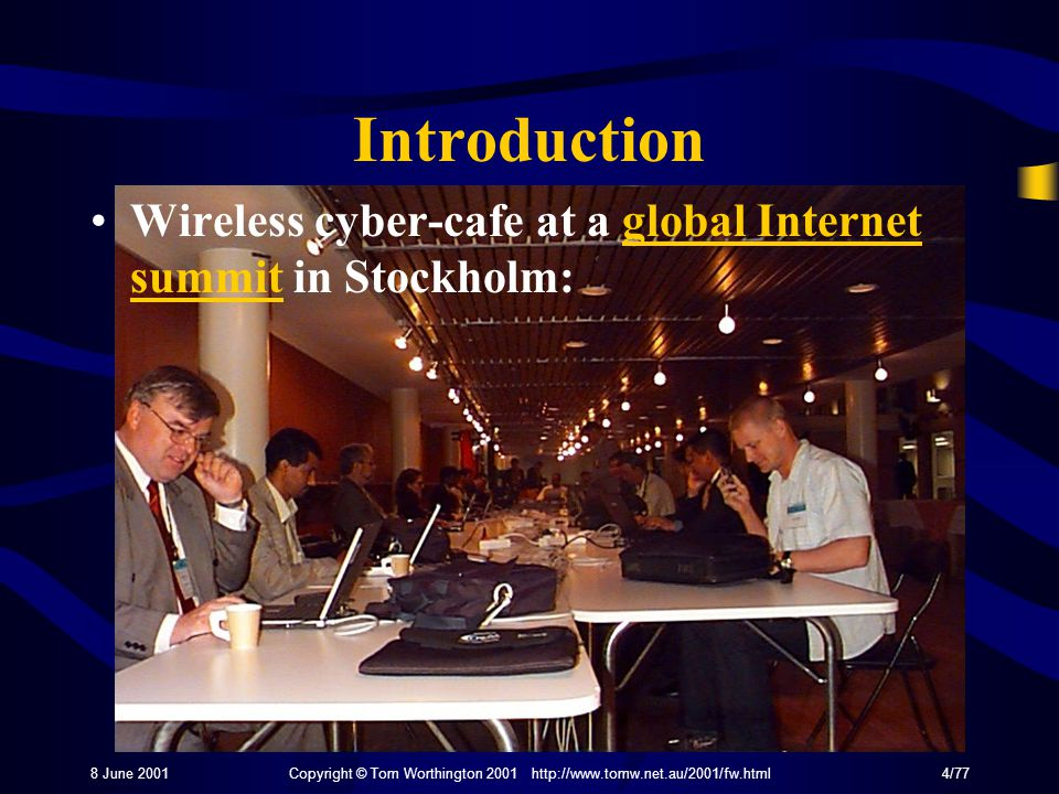 8 June 2001Copyright © Tom Worthington 2001 http://www.tomw.net.au/2001/fw.html4/77 Introduction Wireless cyber-cafe at a global Internet summit in Stockholm:global Internet summit
