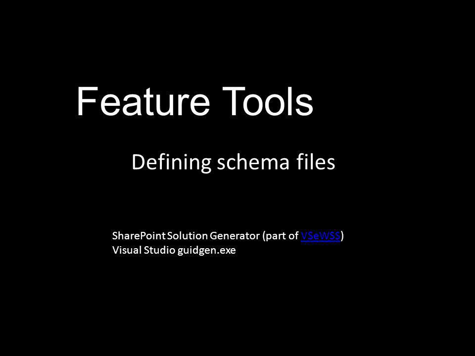 Feature Tools Defining schema files SharePoint Solution Generator (part of VSeWSS)VSeWSS Visual Studio guidgen.exe