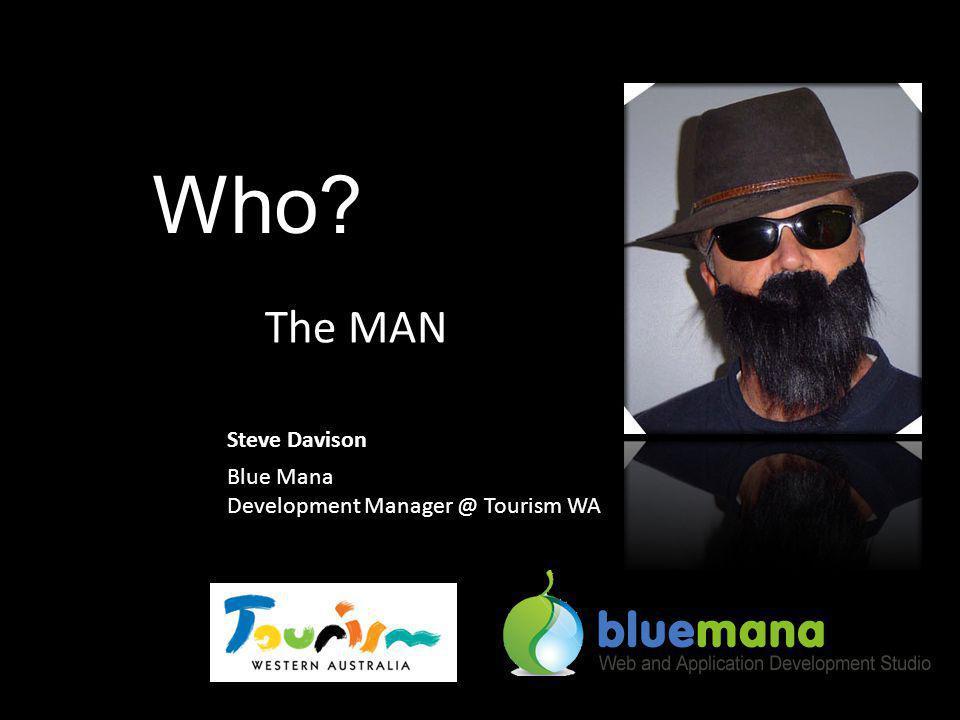 Who? The MAN Steve Davison Blue Mana Development Manager @ Tourism WA