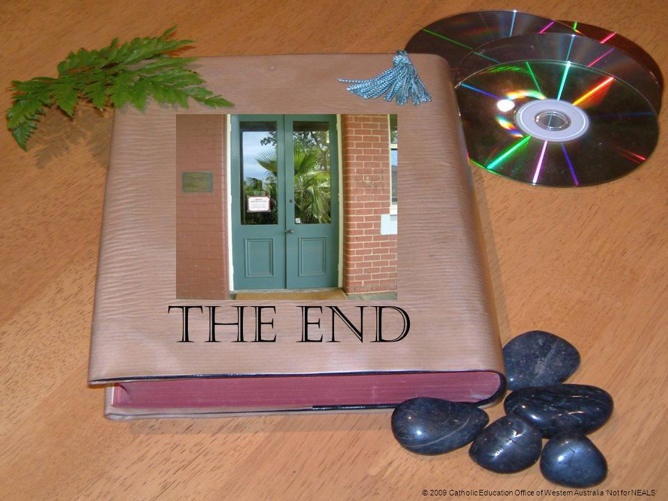 The End © 2009 Catholic Education Office of Western Australia 'Not for NEALS'