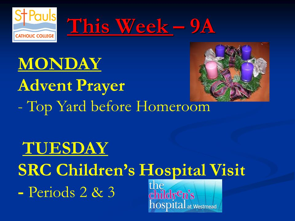 This Week – 9A This Week – 9A MONDAY Advent Prayer - Top Yard before Homeroom TUESDAY SRC Children's Hospital Visit - Periods 2 & 3