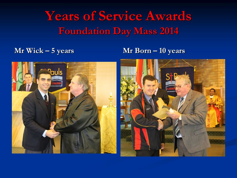 Years of Service Awards Foundation Day Mass 2014 Mr Wick – 5 years Mr Born – 10 years