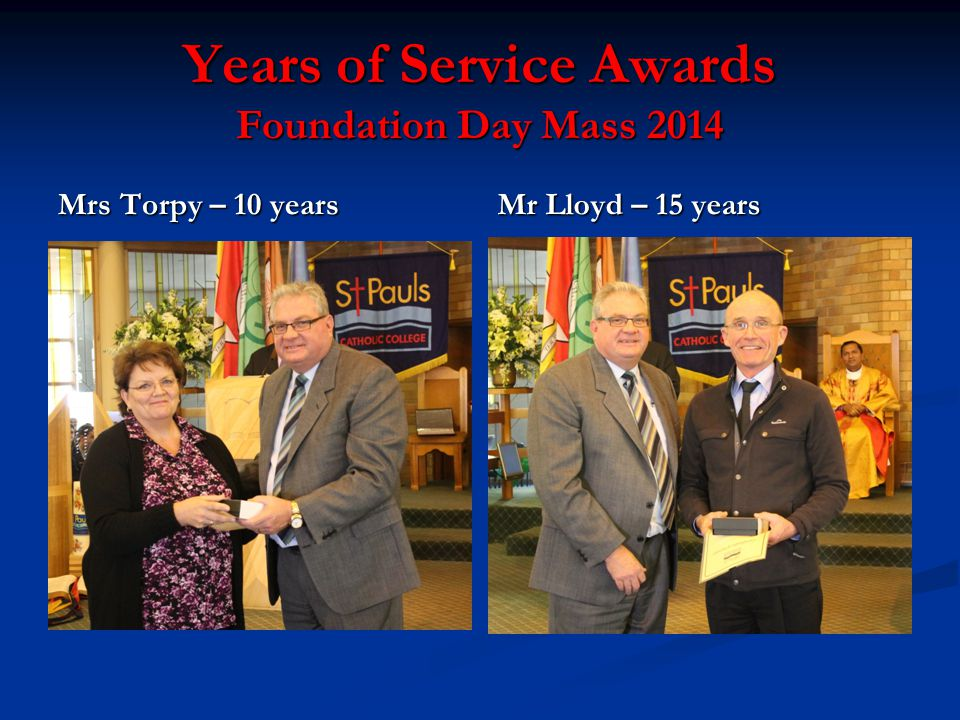 Years of Service Awards Foundation Day Mass 2014 Mrs Torpy – 10 years Mr Lloyd – 15 years