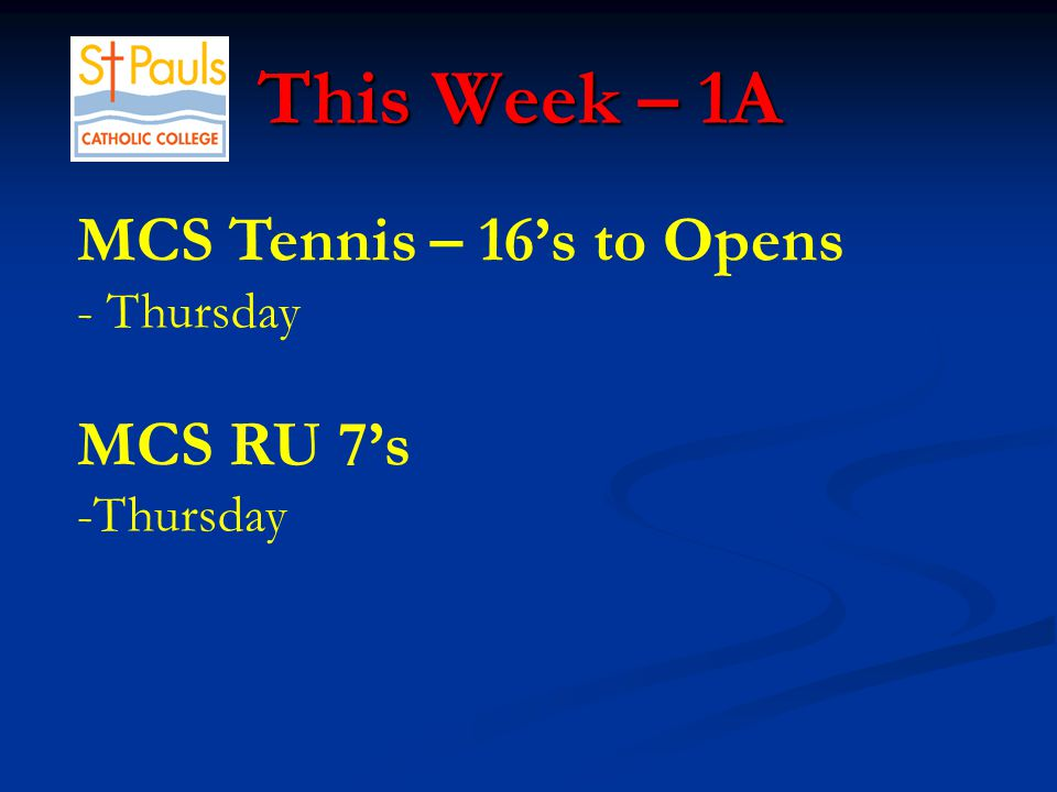 This Week – 1A This Week – 1A MCS Tennis – 16's to Opens - Thursday MCS RU 7's -Thursday