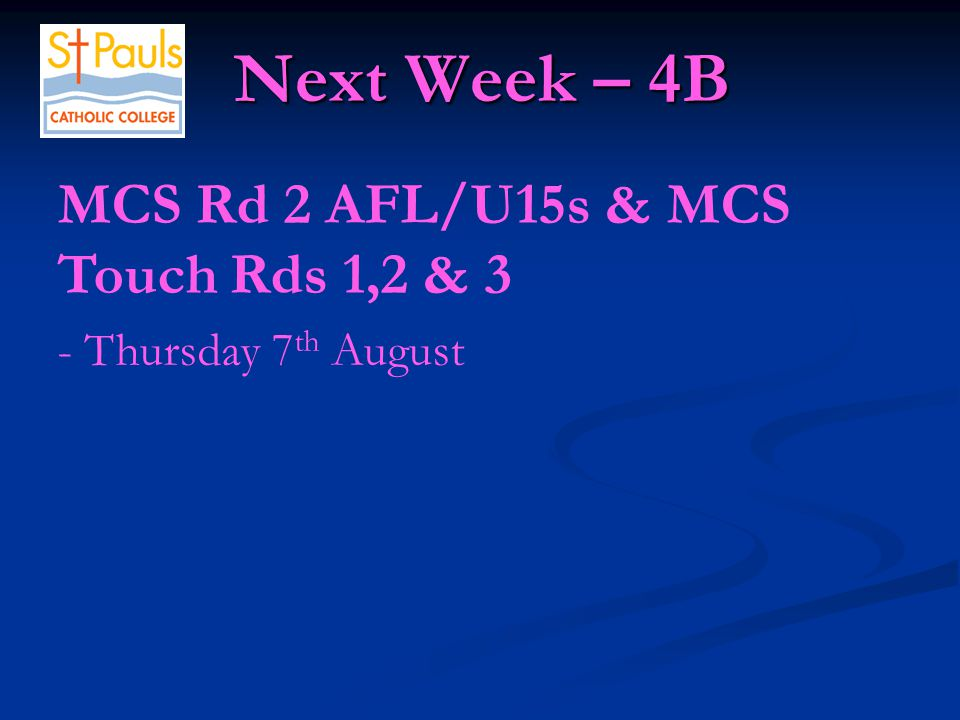 Next Week – 4B Next Week – 4B FEAST DAY OF MARY OF THE CROSS MACKILLOP - Friday 8 th August Year 10 @ 9.15am Mass - Friday 8 th August