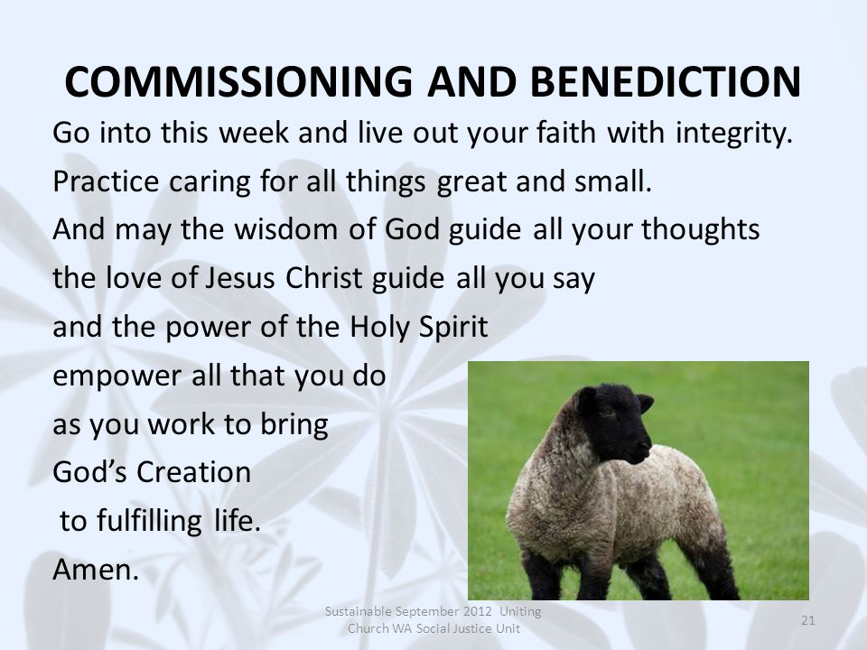 COMMISSIONING AND BENEDICTION Go into this week and live out your faith with integrity.