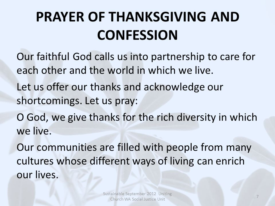PRAYER OF THANKSGIVING AND CONFESSION Our faithful God calls us into partnership to care for each other and the world in which we live.