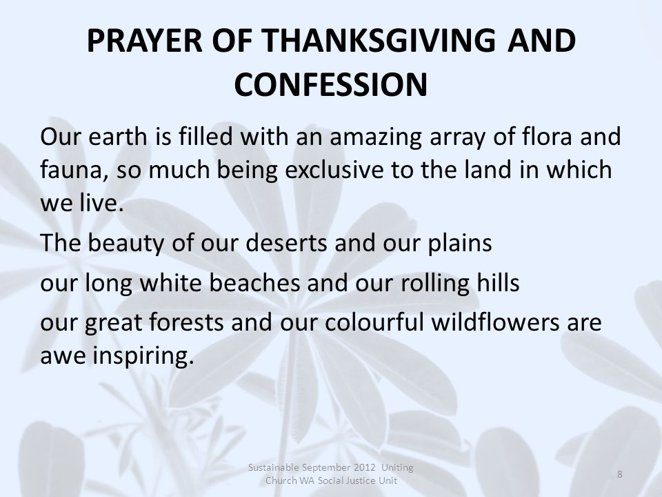PRAYER OF THANKSGIVING AND CONFESSION Our earth is filled with an amazing array of flora and fauna, so much being exclusive to the land in which we live.