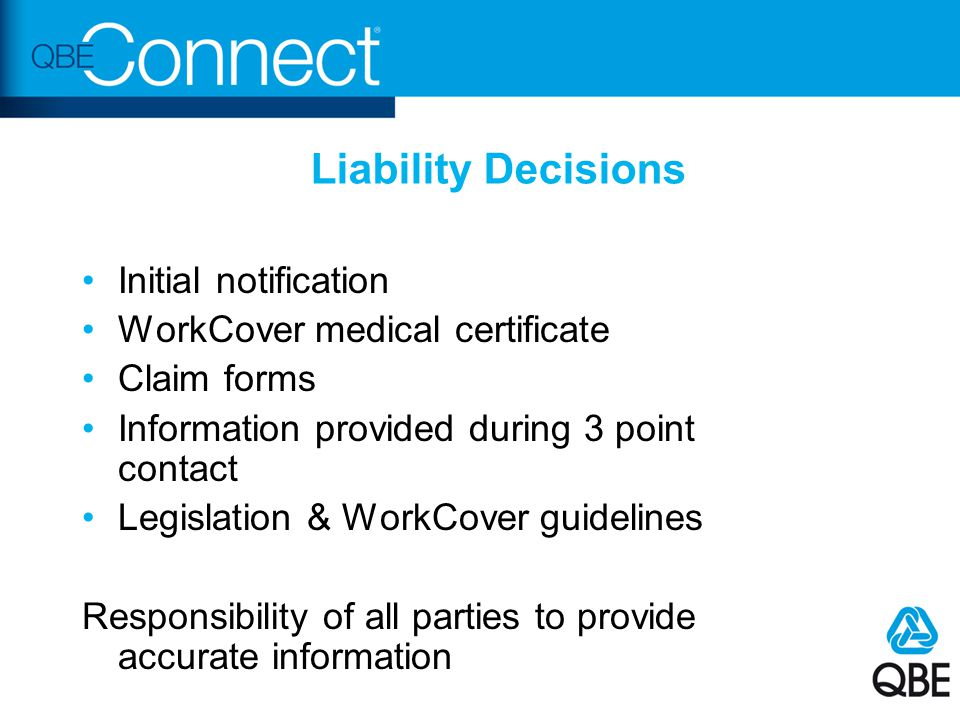 Liability Decisions Initial notification WorkCover medical certificate Claim forms Information provided during 3 point contact Legislation & WorkCover