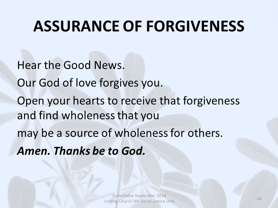 ASSURANCE OF FORGIVENESS Hear the Good News. Our God of love forgives you.