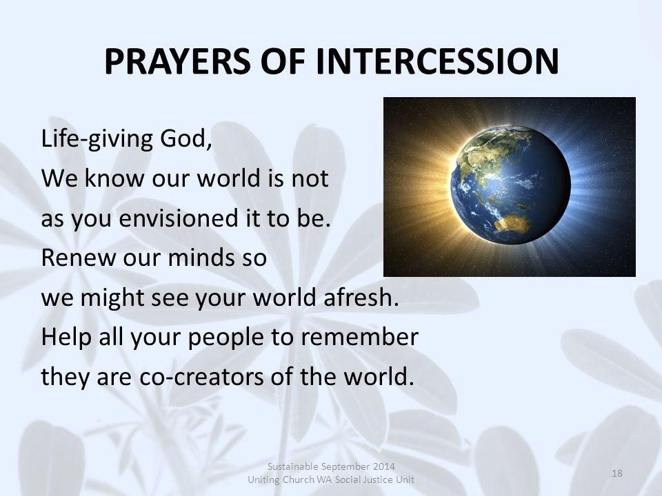 PRAYERS OF INTERCESSION Life-giving God, We know our world is not as you envisioned it to be.