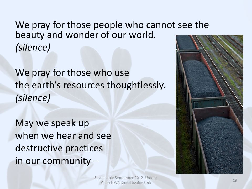 We pray for those people who cannot see the beauty and wonder of our world.