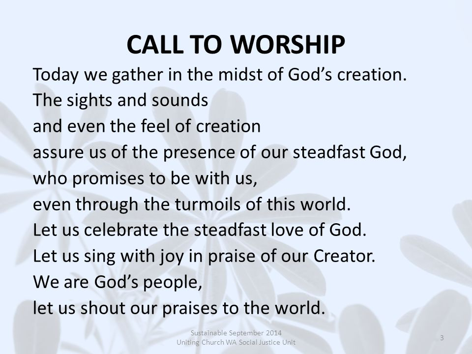 CALL TO WORSHIP Today we gather in the midst of God's creation.