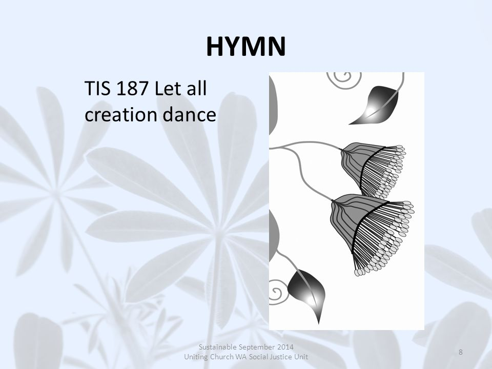 HYMN TIS 187 Let all creation dance Sustainable September 2014 Uniting Church WA Social Justice Unit 8