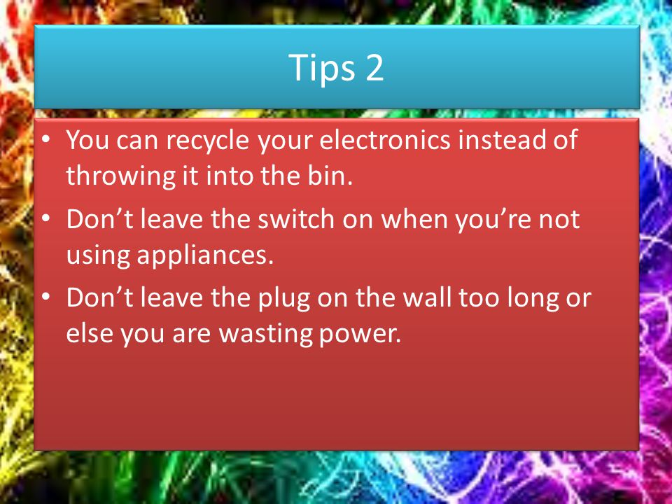 Tips 2 You can recycle your electronics instead of throwing it into the bin.