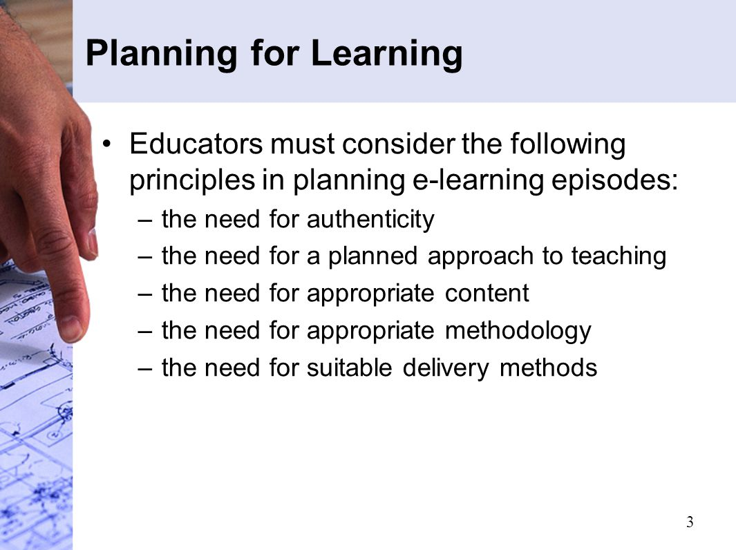 4 Learning Implementation Educators must consider the following principles in implementing e-learning episodes: –the need for timely, reflective feedback –the need to manage the student dynamic –the need to model time management strategies –the need for flexibility –the need to develop strategies that allow for the absence of non-verbal communication –the need to regularly monitor and evaluate learners' perceptions