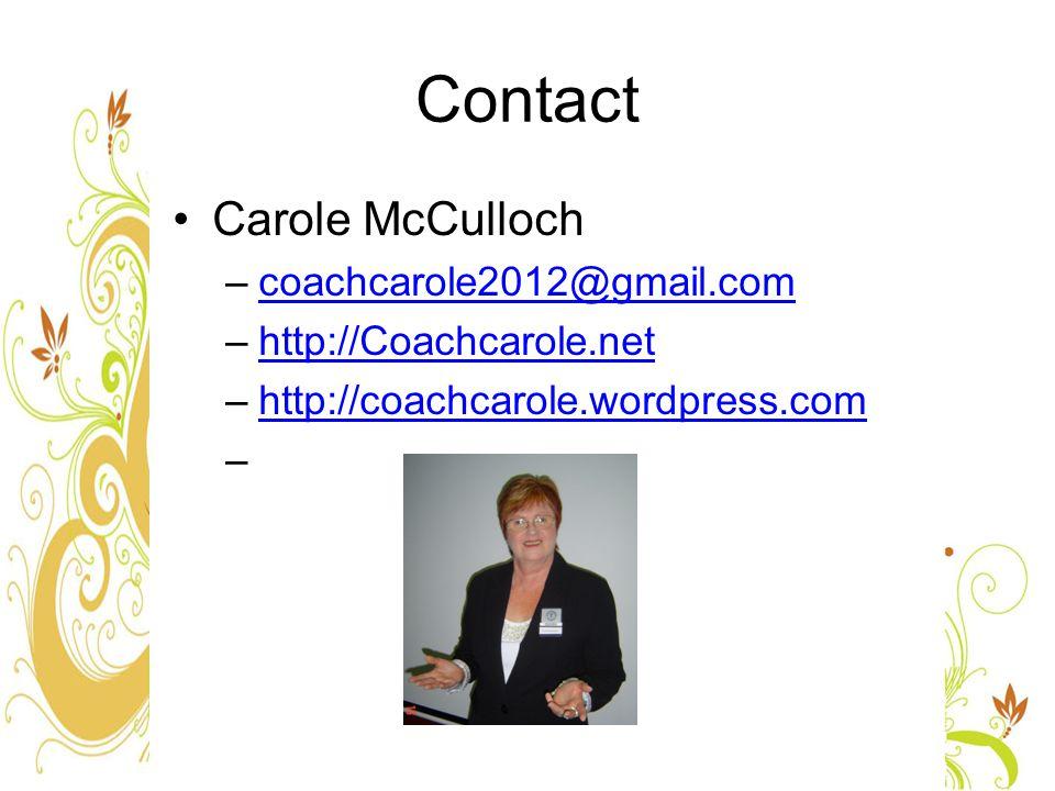 Contact Carole McCulloch –coachcarole2012@gmail.comcoachcarole2012@gmail.com –http://Coachcarole.nethttp://Coachcarole.net –http://coachcarole.wordpress.comhttp://coachcarole.wordpress.com –