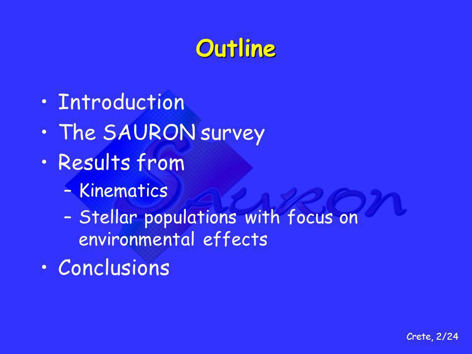 Crete, 2/24 Outline Introduction The SAURON survey Results from –Kinematics –Stellar populations with focus on environmental effects Conclusions