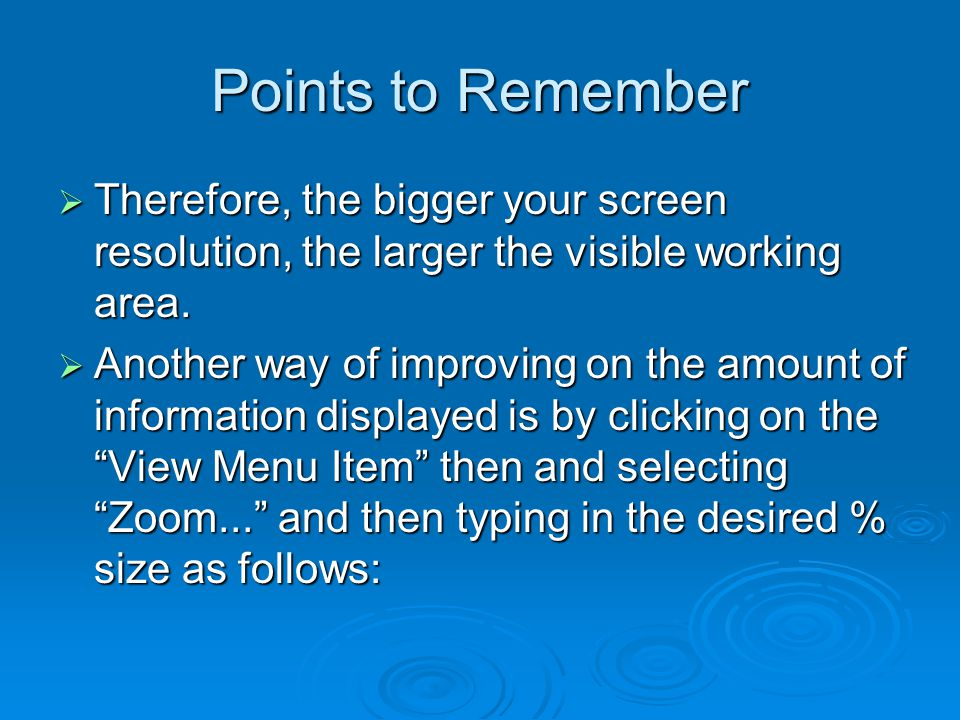 Points to Remember  Therefore, the bigger your screen resolution, the larger the visible working area.  Another way of improving on the amount of in