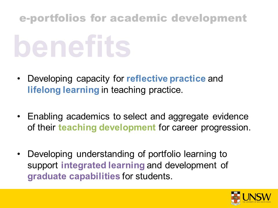 e-portfolios for academic development Developing capacity for reflective practice and lifelong learning in teaching practice. Enabling academics to se