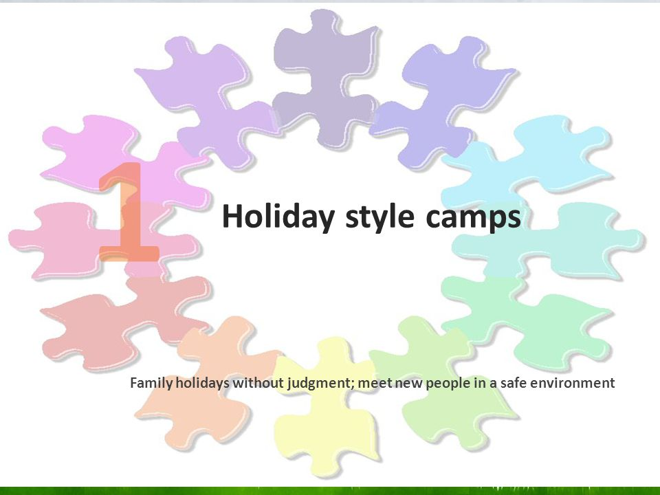 Holiday style camps Family holidays without judgment; meet new people in a safe environment 1