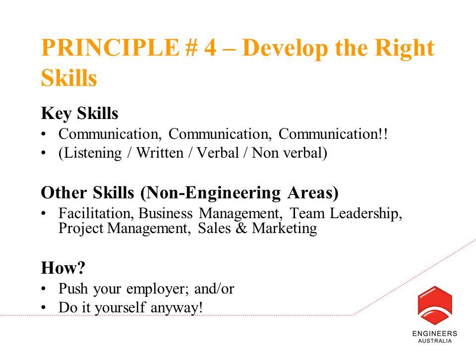 PRINCIPLE # 4 – Develop the Right Skills Key Skills Communication, Communication, Communication!.