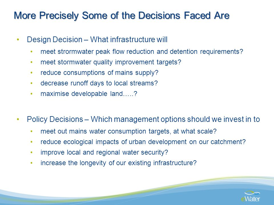 More Precisely Some of the Decisions Faced Are Design Decision – What infrastructure will meet strormwater peak flow reduction and detention requirements.