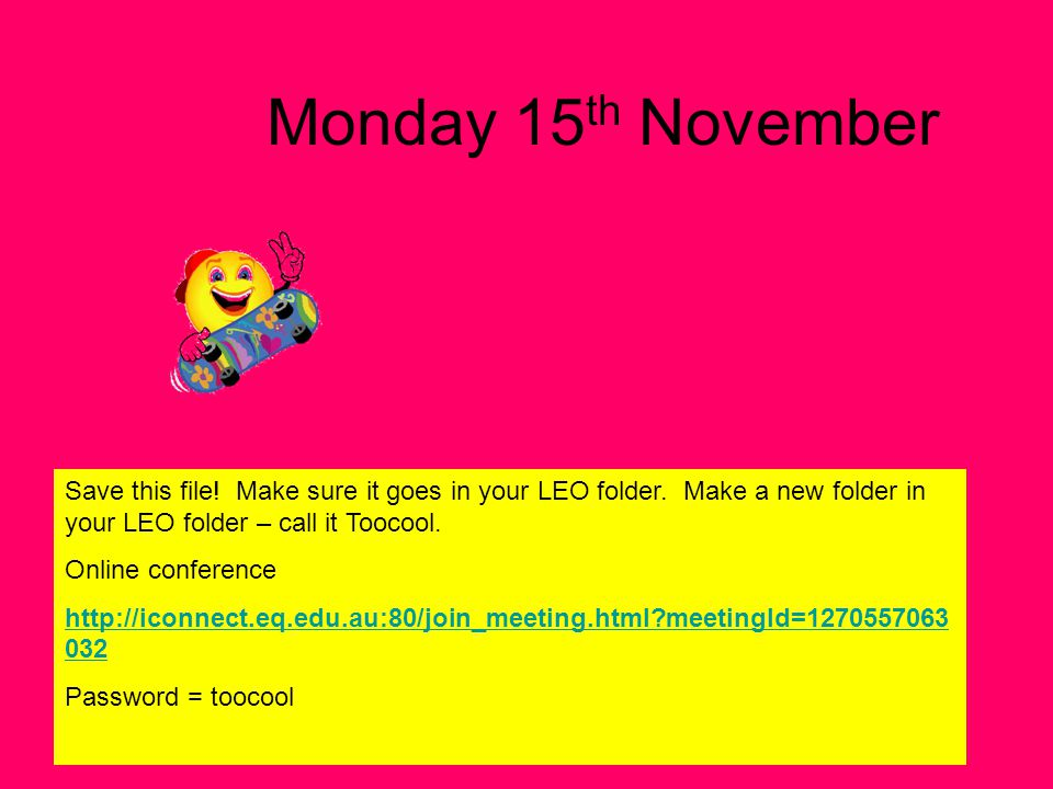 Monday 15 th November Save this file.Make sure it goes in your LEO folder.
