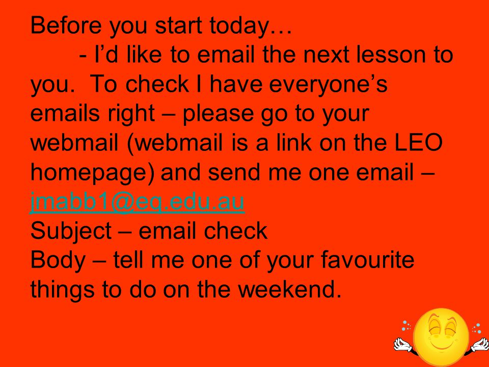 Before you start today… - I'd like to email the next lesson to you.
