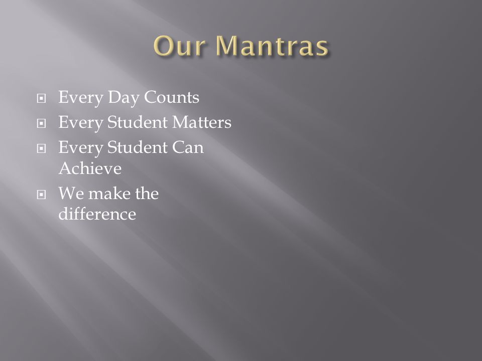  Every Day Counts  Every Student Matters  Every Student Can Achieve  We make the difference