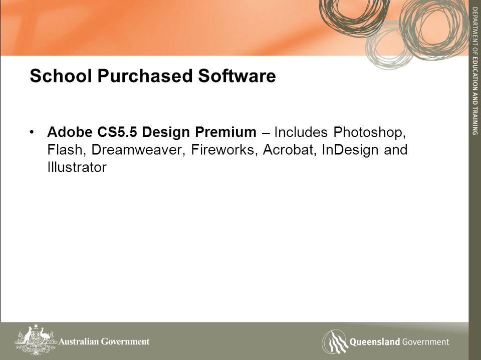 School Purchased Software Adobe CS5.5 Design Premium – Includes Photoshop, Flash, Dreamweaver, Fireworks, Acrobat, InDesign and Illustrator