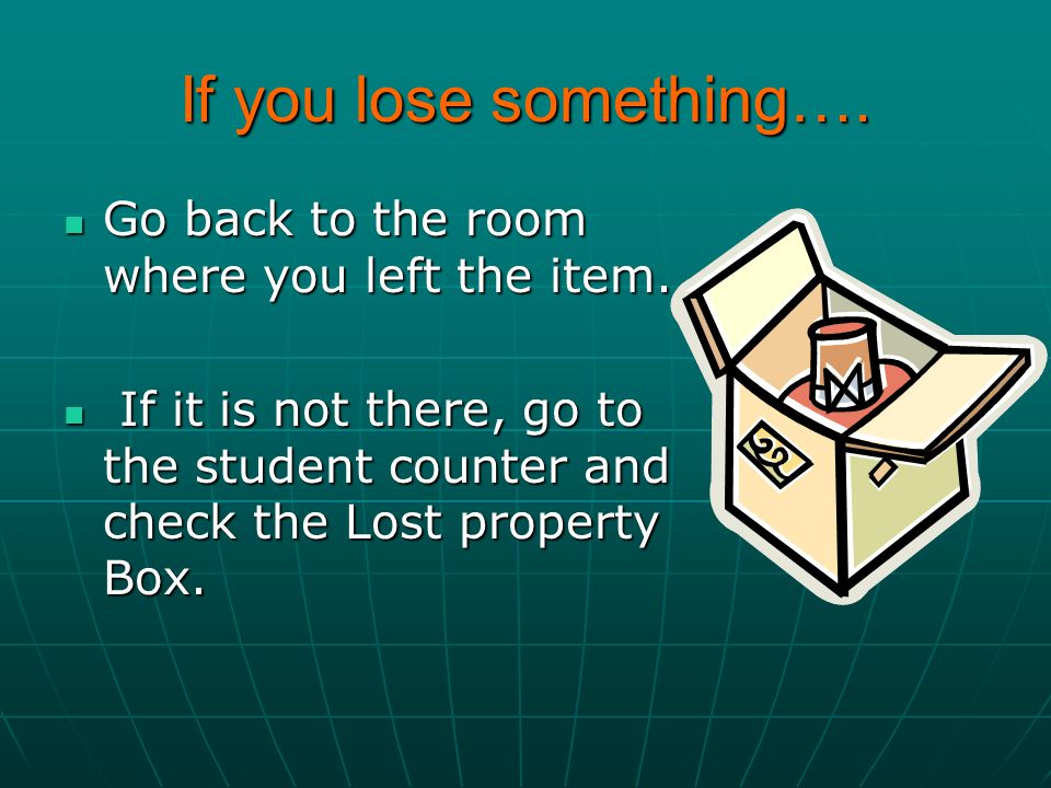 If you lose something….Go back to the room where you left the item.