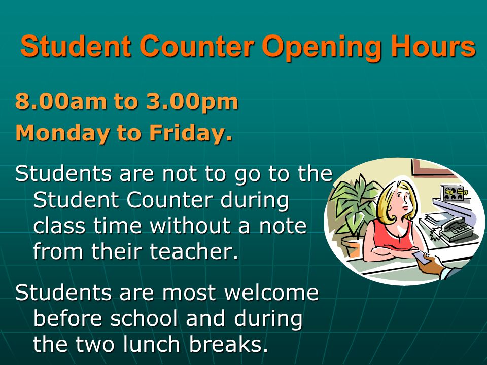 Student Counter Opening Hours 8.00am to 3.00pm Monday to Friday.