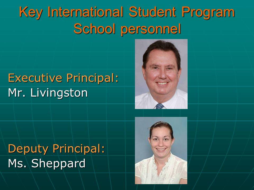 Key International Student Program School personnel Executive Principal: Mr. Livingston Deputy Principal: Ms. Sheppard