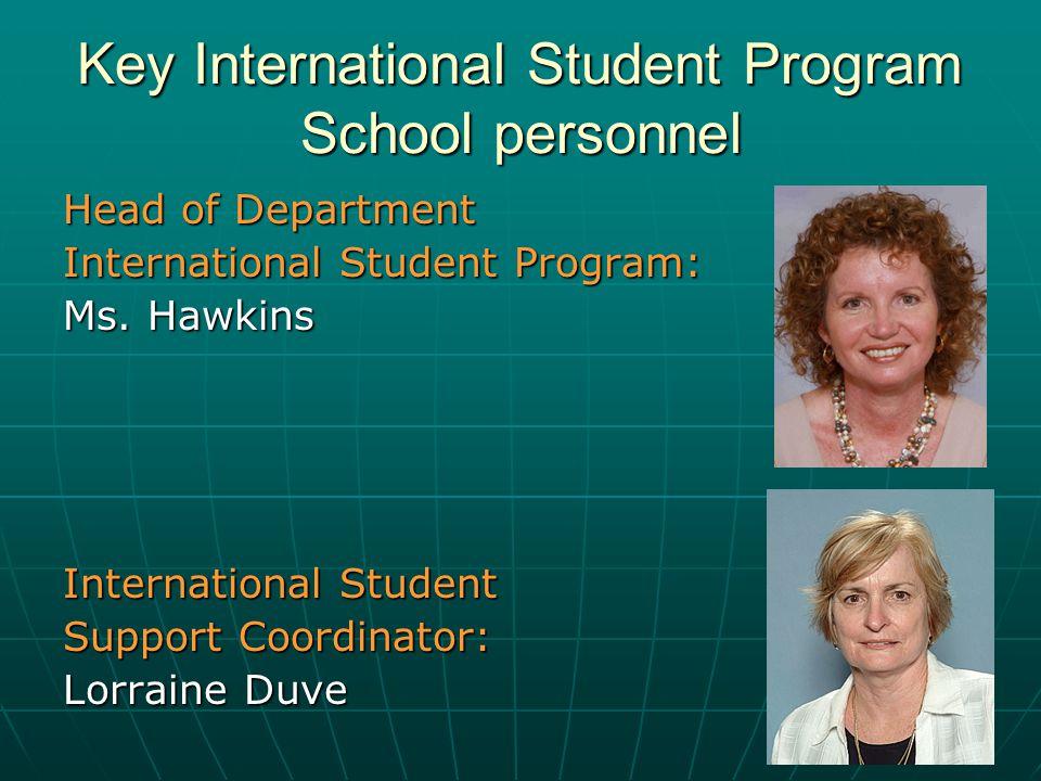 Key International Student Program School personnel Head of Department International Student Program: Ms. Hawkins International Student Support Coordin