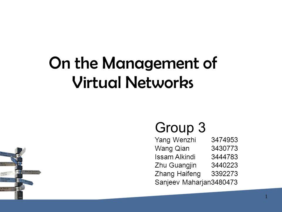 On the Management of Virtual Networks Group 3 Yang Wenzhi 3474953 Wang Qian 3430773 Issam Alkindi 3444783 Zhu Guangjin 3440223 Zhang Haifeng 3392273 Sanjeev Maharjan3480473 1