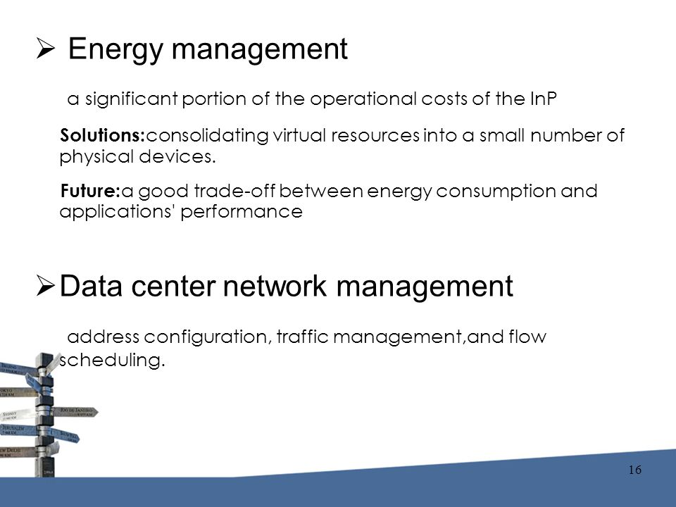  Energy management a significant portion of the operational costs of the InP Solutions: consolidating virtual resources into a small number of physical devices.